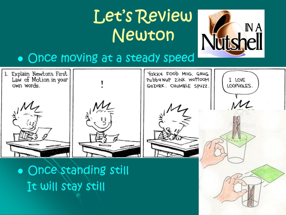 Let's Review Newton Once moving at a steady speed In a straight line