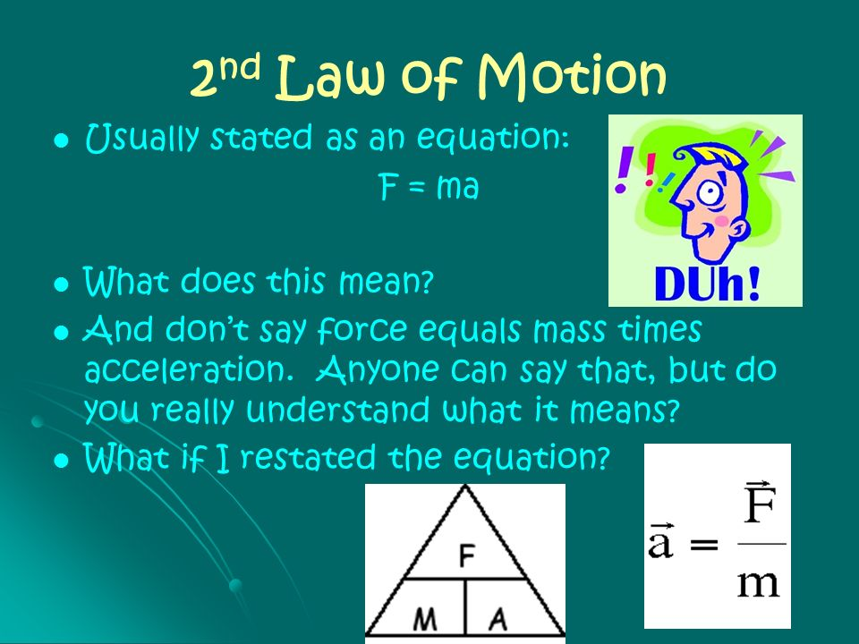 2nd Law of Motion Usually stated as an equation: F = ma