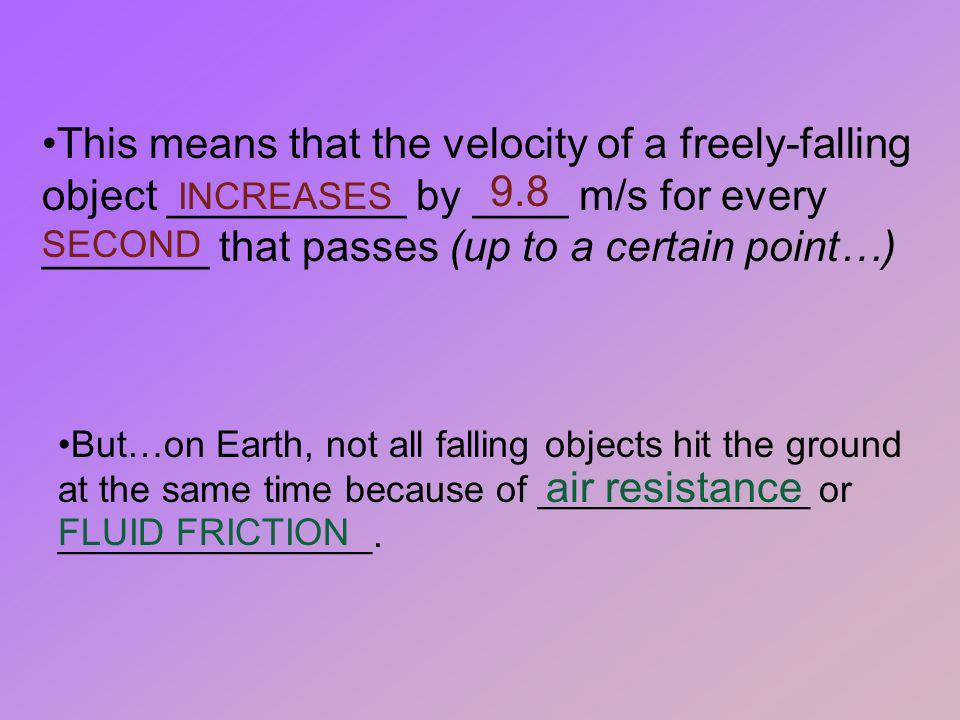 This means that the velocity of a freely-falling object __________ by ____ m/s for every _______ that passes (up to a certain point…)
