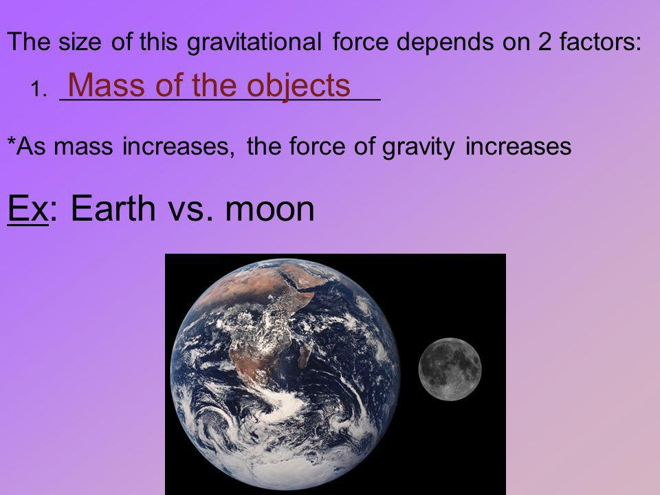 Ex: Earth vs. moon Mass of the objects