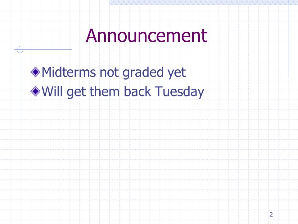 Announcement Midterms not graded yet Will get them back Tuesday
