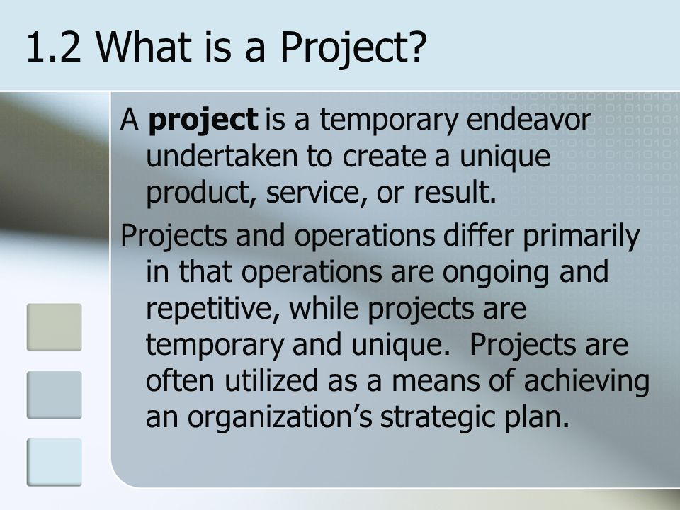 1.2 What is a Project A project is a temporary endeavor undertaken to create a unique product, service, or result.