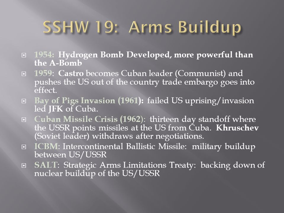 SSHW 19: Arms Buildup 1954: Hydrogen Bomb Developed, more powerful than the A-Bomb.