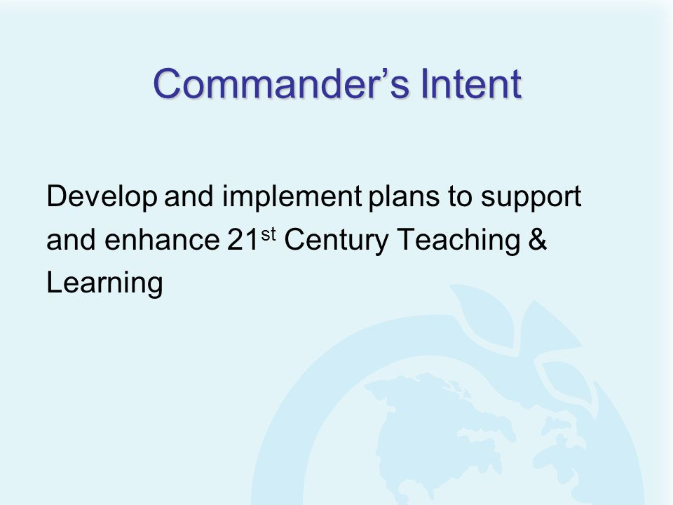 Commander's Intent Develop and implement plans to support