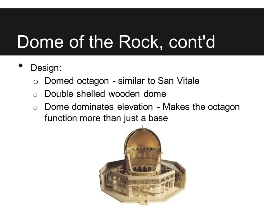 Dome of the Rock, cont d Design: Domed octagon - similar to San Vitale