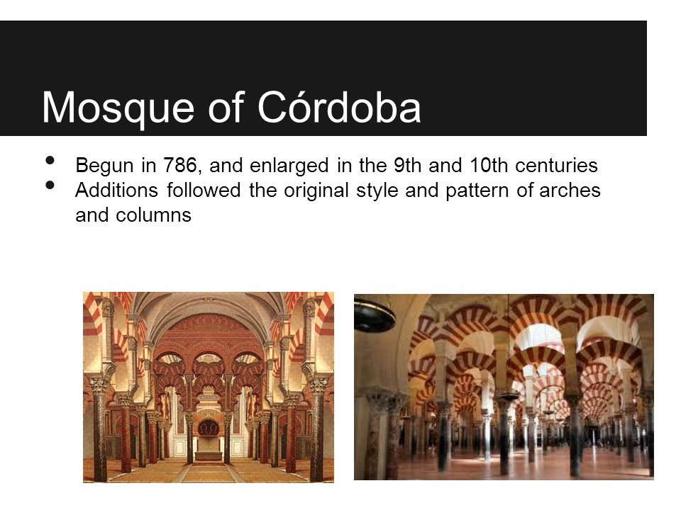 Mosque of Córdoba Begun in 786, and enlarged in the 9th and 10th centuries.