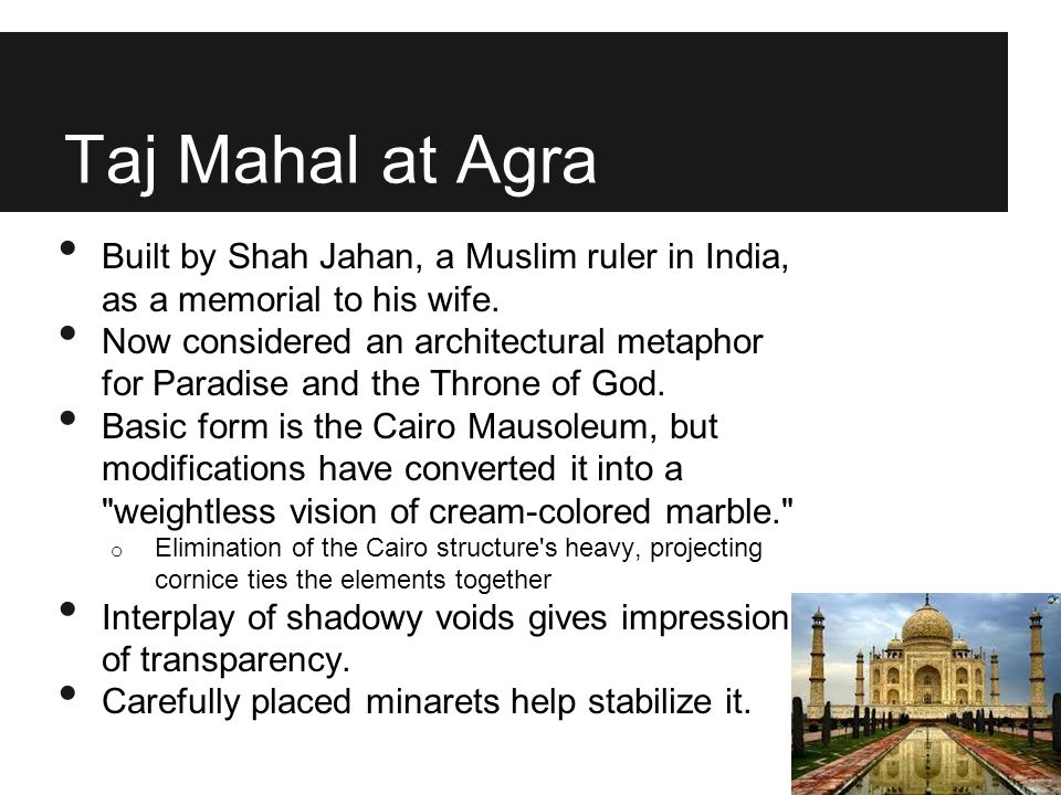 Taj Mahal at Agra Built by Shah Jahan, a Muslim ruler in India, as a memorial to his wife.