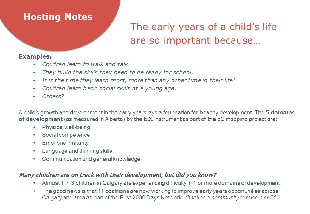 The early years of a child's life are so important because…