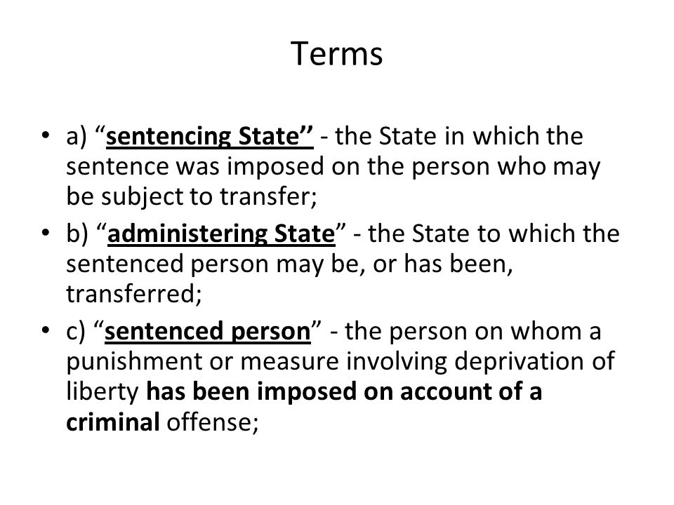 Terms a) sentencing State'' - the State in which the sentence was imposed on the person who may be subject to transfer;