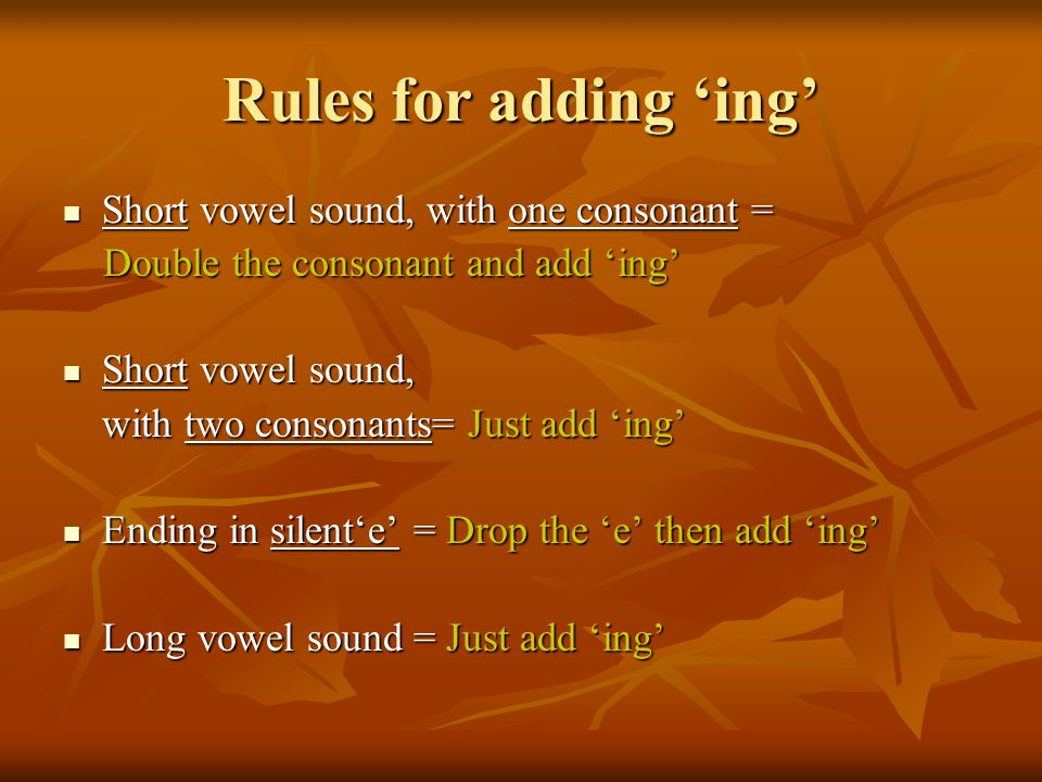 Rules for adding 'ing' Short vowel sound, with one consonant =