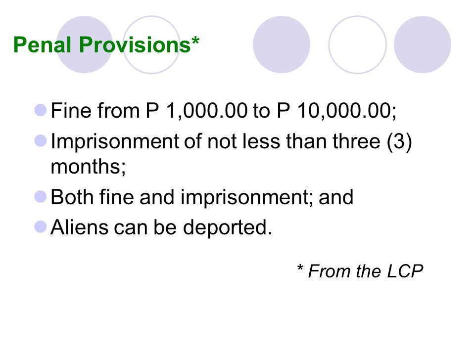 Penal Provisions* Fine from P 1, to P 10,000.00;