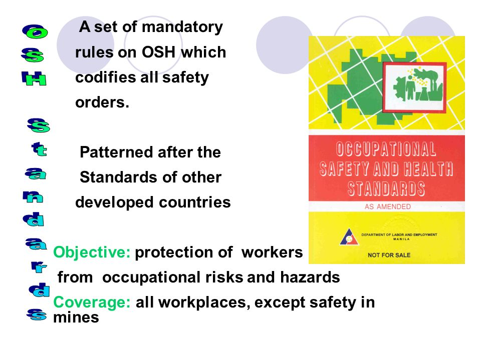 OSH Standards A set of mandatory rules on OSH which