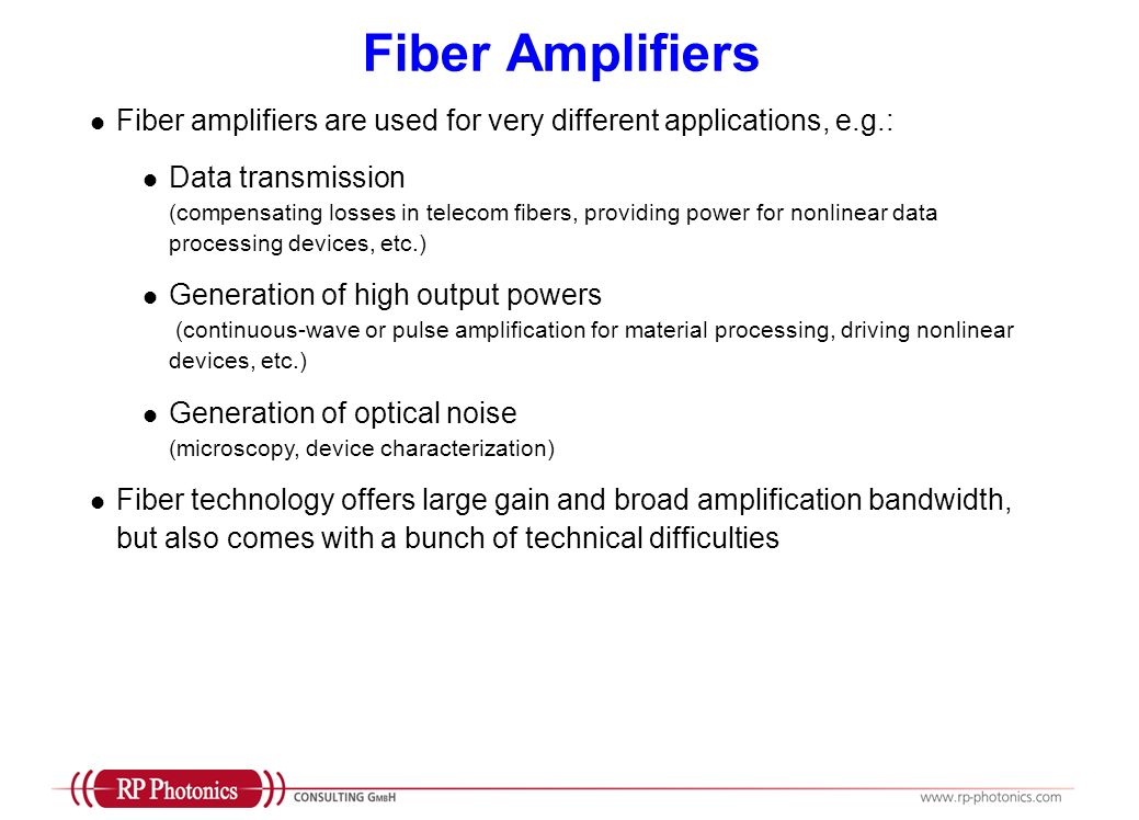 Fiber Amplifiers Fiber amplifiers are used for very different applications, e.g.: