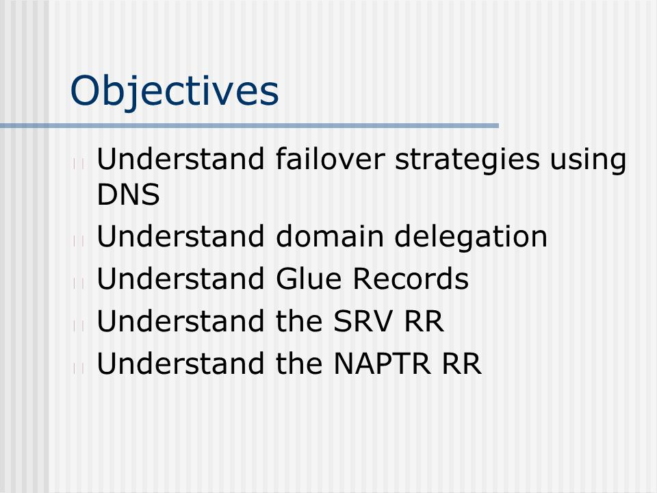 Objectives Understand failover strategies using DNS