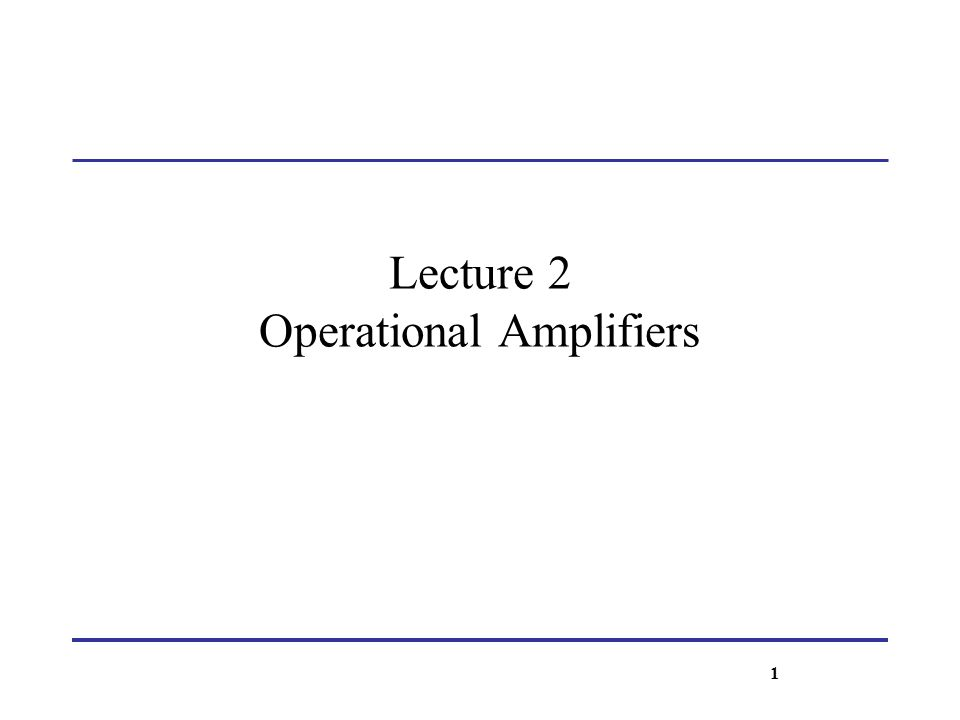 Lecture 2 Operational Amplifiers