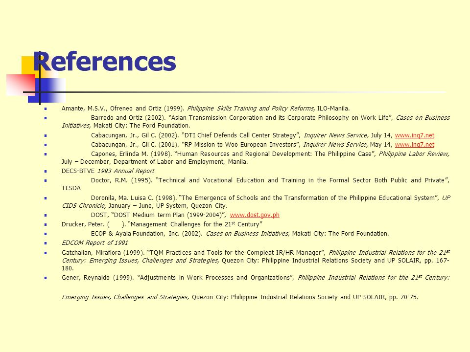 References Amante, M.S.V., Ofreneo and Ortiz (1999). Philippine Skills Training and Policy Reforms, ILO-Manila.