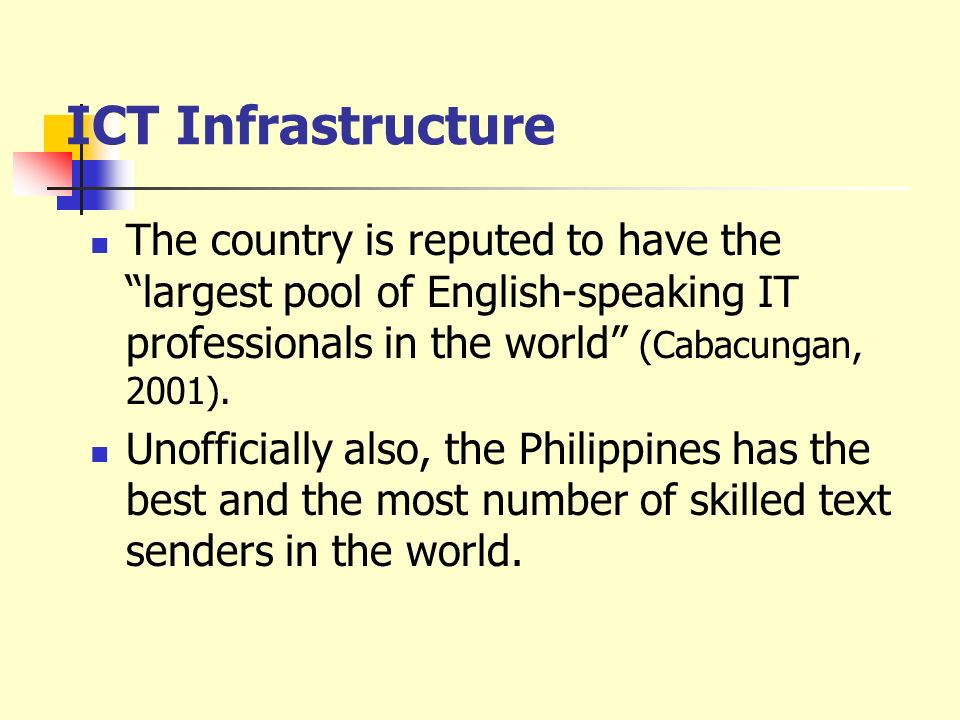 ICT Infrastructure The country is reputed to have the largest pool of English-speaking IT professionals in the world (Cabacungan, 2001).