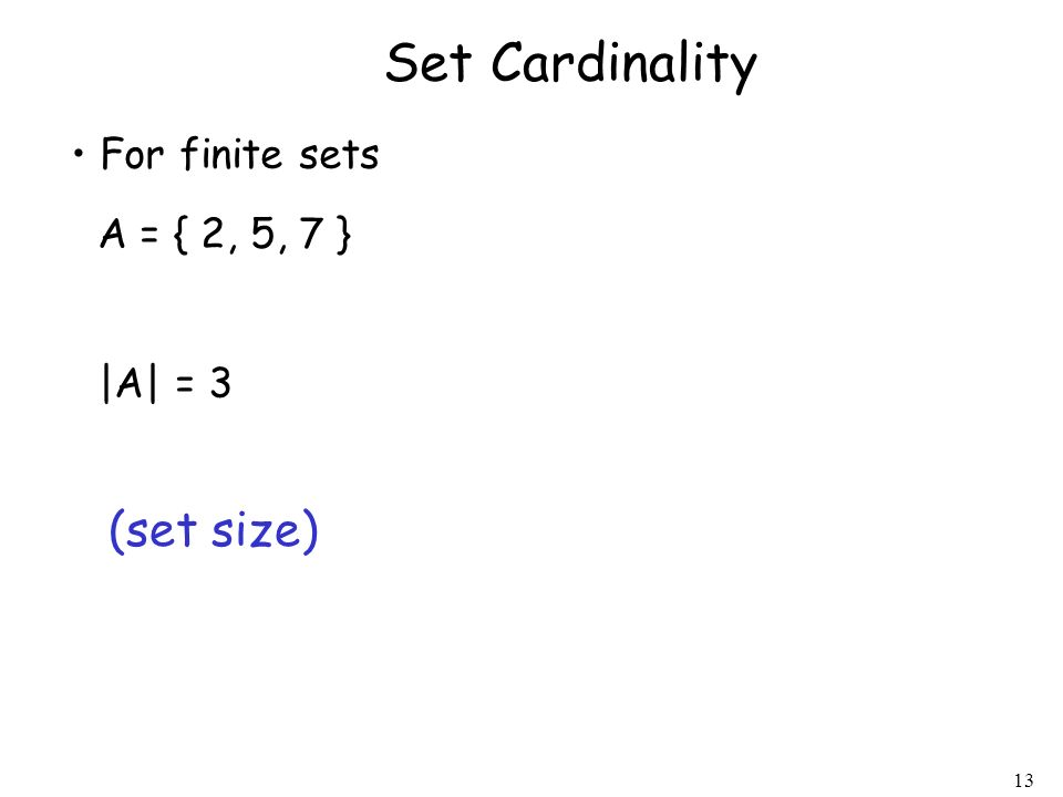 Set Cardinality For finite sets A = { 2, 5, 7 } |A| = 3 (set size)