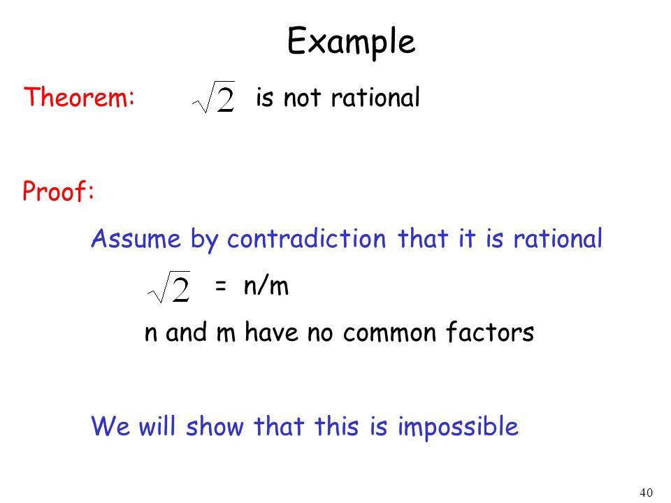 Example Theorem: is not rational Proof: