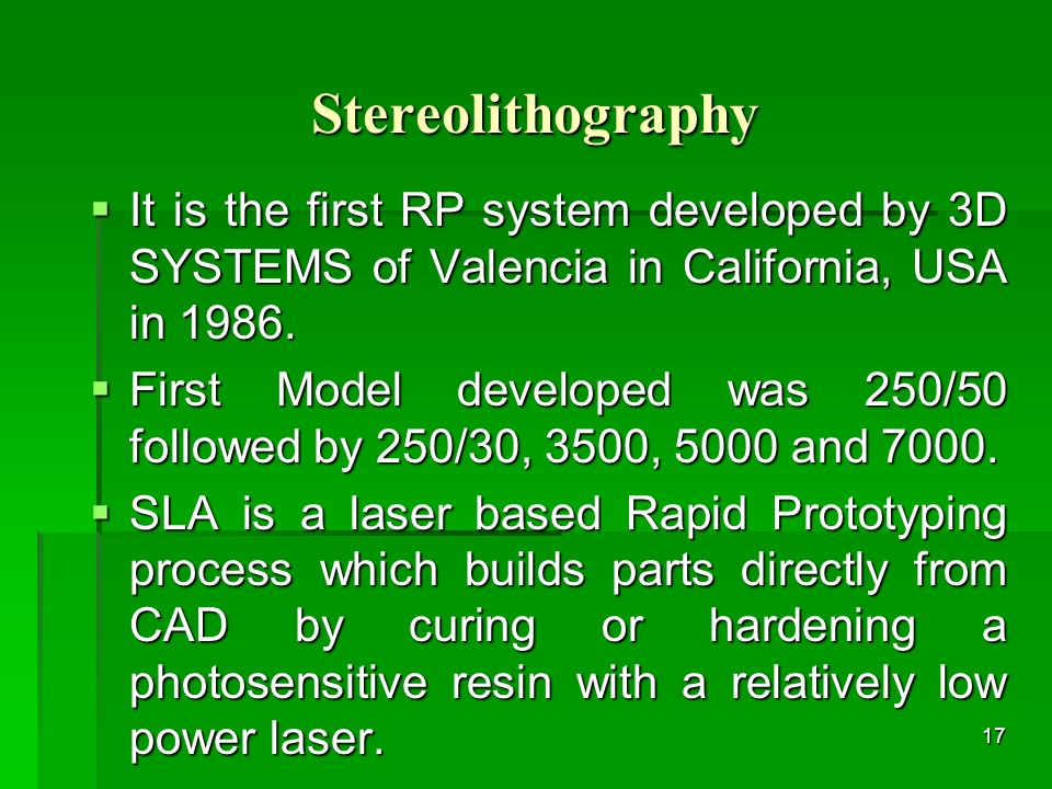 Stereolithography It is the first RP system developed by 3D SYSTEMS of Valencia in California, USA in 1986.