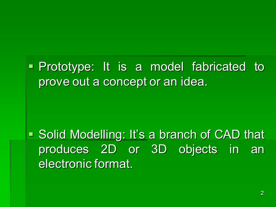 Prototype: It is a model fabricated to prove out a concept or an idea.