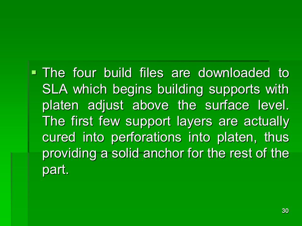 The four build files are downloaded to SLA which begins building supports with platen adjust above the surface level.