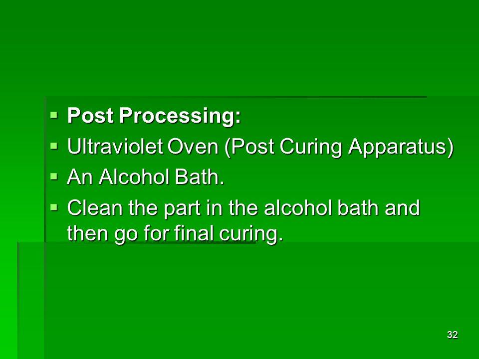 Post Processing: Ultraviolet Oven (Post Curing Apparatus) An Alcohol Bath.