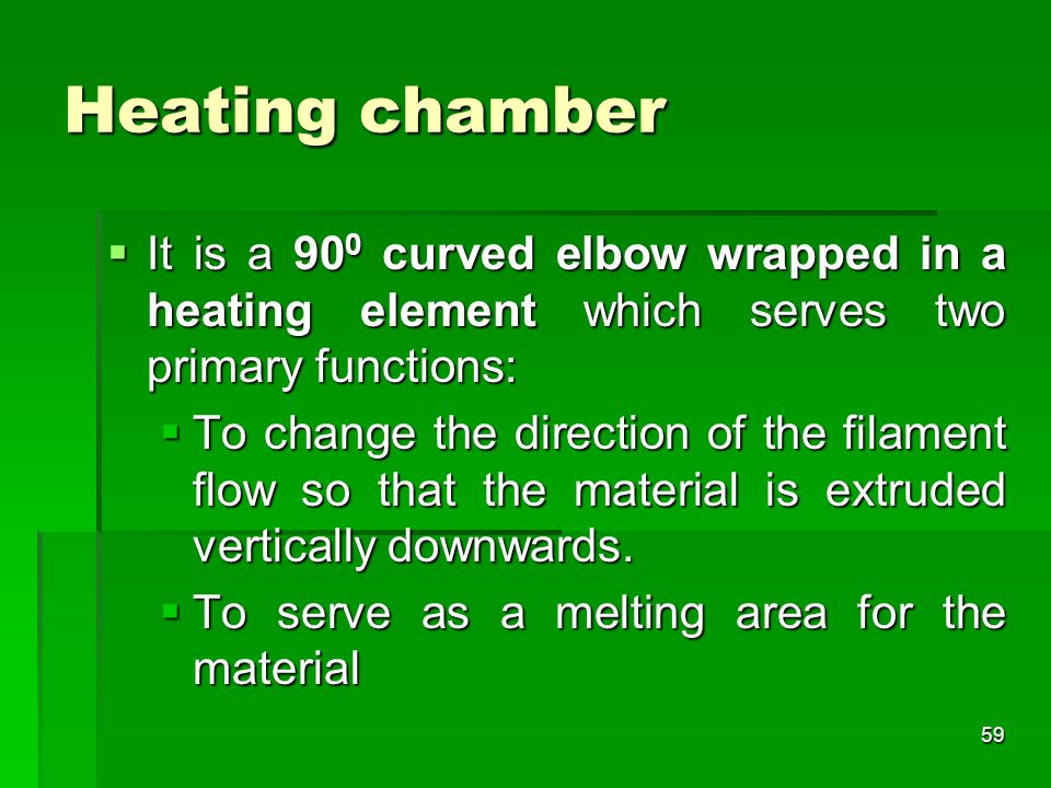 Heating chamber It is a 900 curved elbow wrapped in a heating element which serves two primary functions: