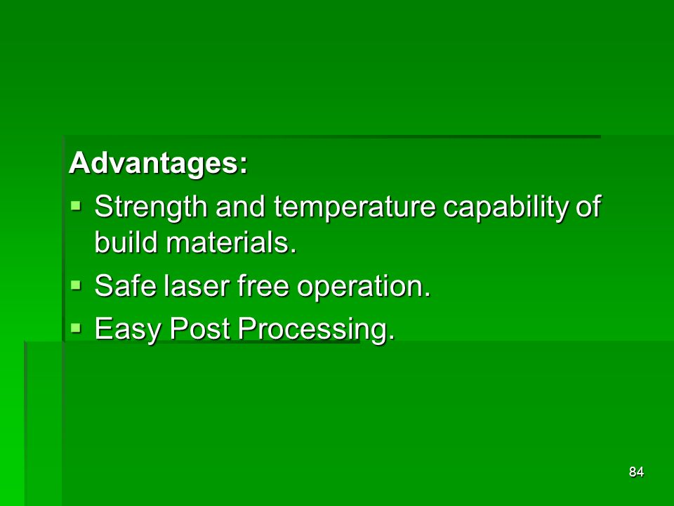 Advantages: Strength and temperature capability of build materials.