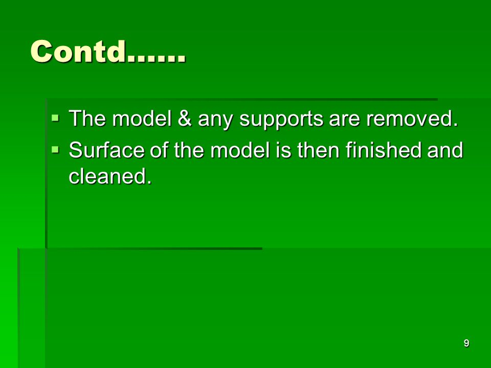 Contd…… The model & any supports are removed.