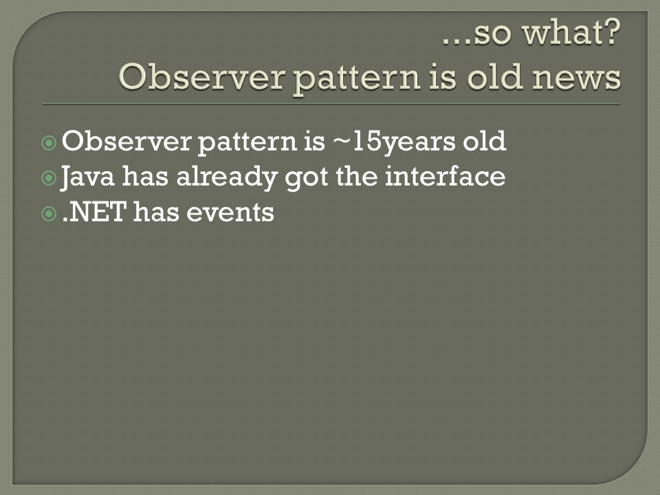 ...so what Observer pattern is old news