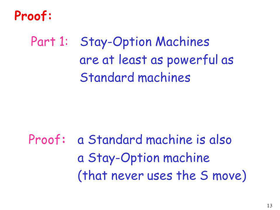 Proof: Part 1: Stay-Option Machines. are at least as powerful as. Standard machines. Proof: a Standard machine is also.