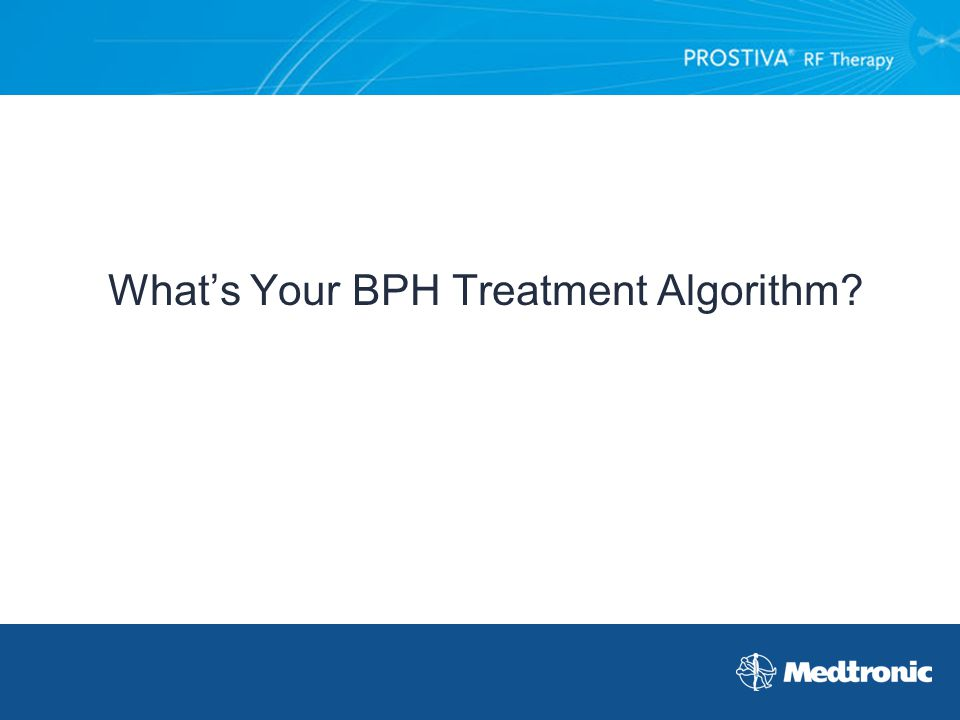 What's Your BPH Treatment Algorithm