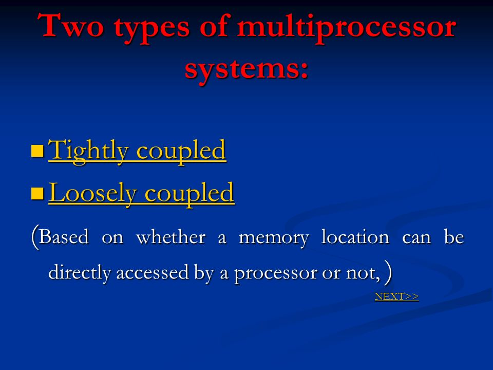Two types of multiprocessor systems:
