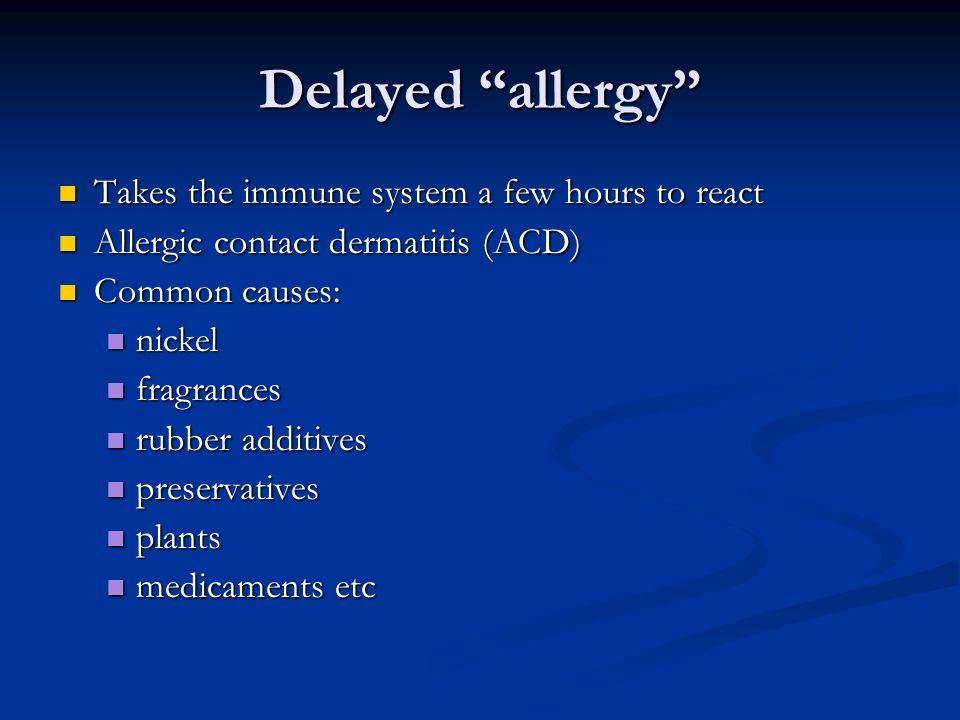 Delayed allergy Takes the immune system a few hours to react