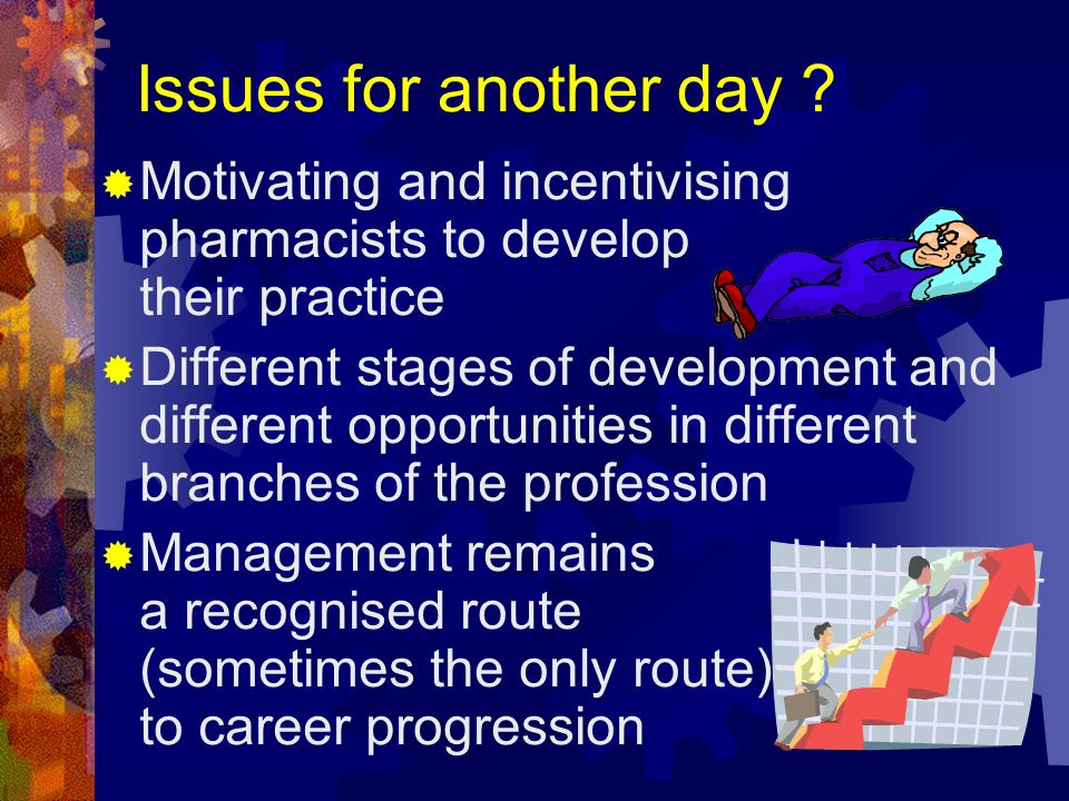 Issues for another day Motivating and incentivising pharmacists to develop their practice.
