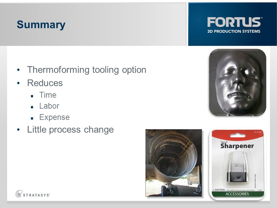 Summary Thermoforming tooling option Reduces Little process change