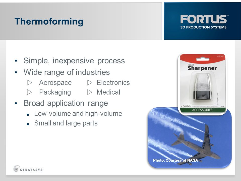 Thermoforming Simple, inexpensive process Wide range of industries