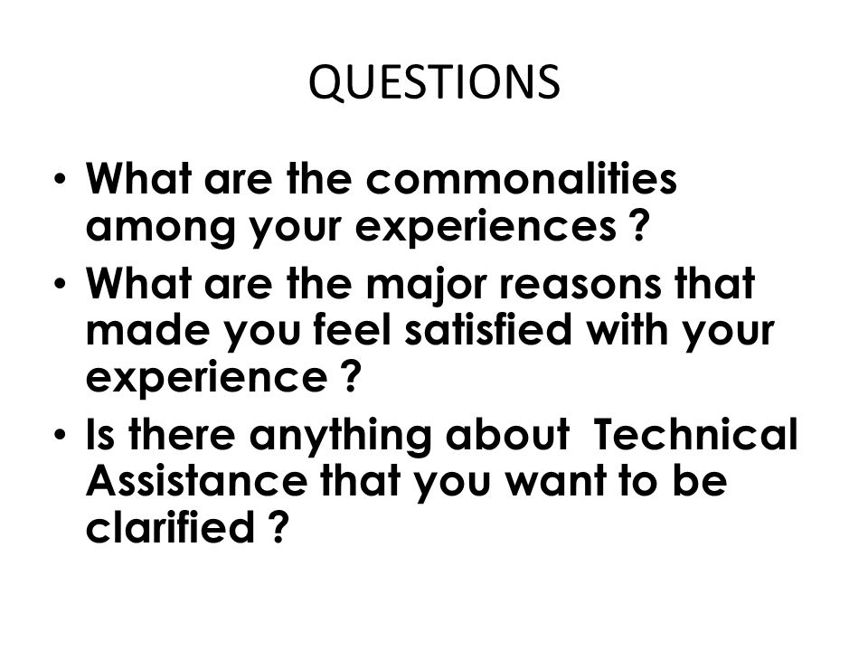 QUESTIONS What are the commonalities among your experiences