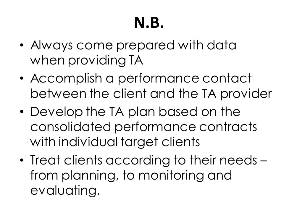 N.B. Always come prepared with data when providing TA