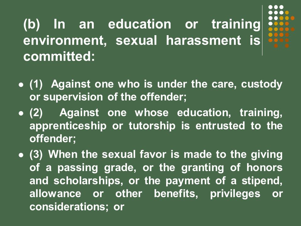(b) In an education or training environment, sexual harassment is committed: