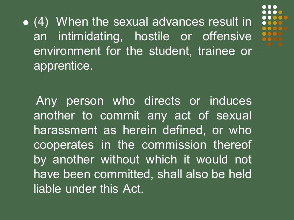(4) When the sexual advances result in an intimidating, hostile or offensive environment for the student, trainee or apprentice.
