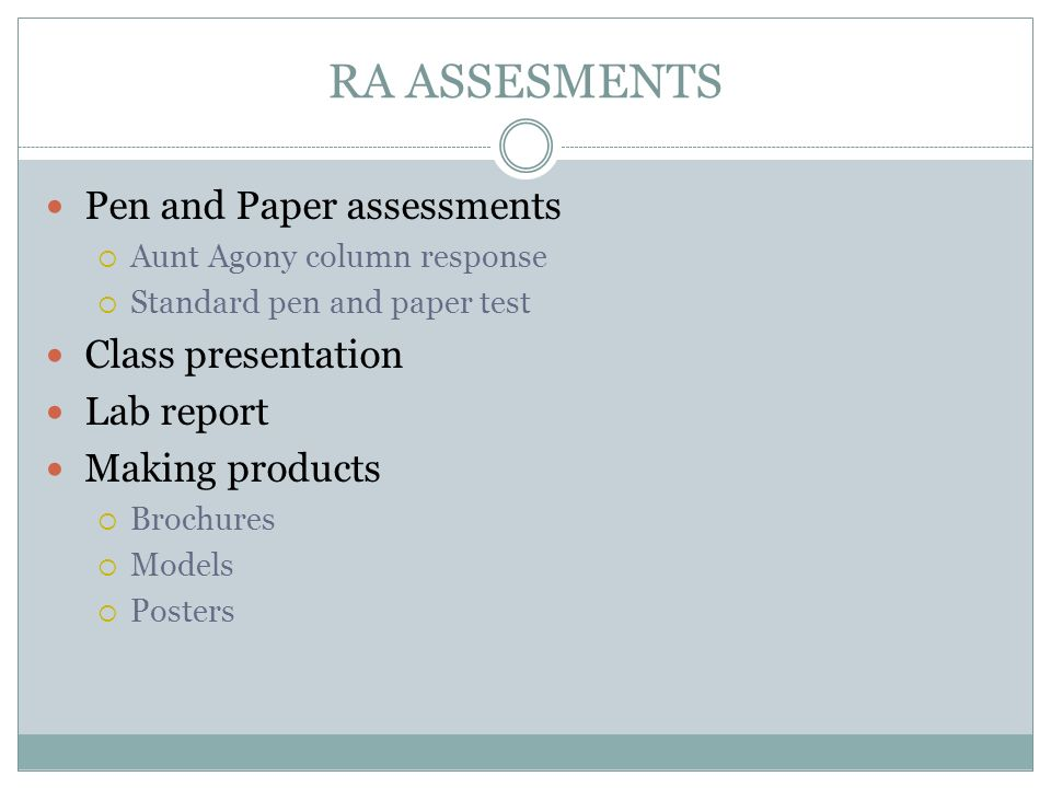 RA ASSESMENTS Pen and Paper assessments Class presentation Lab report
