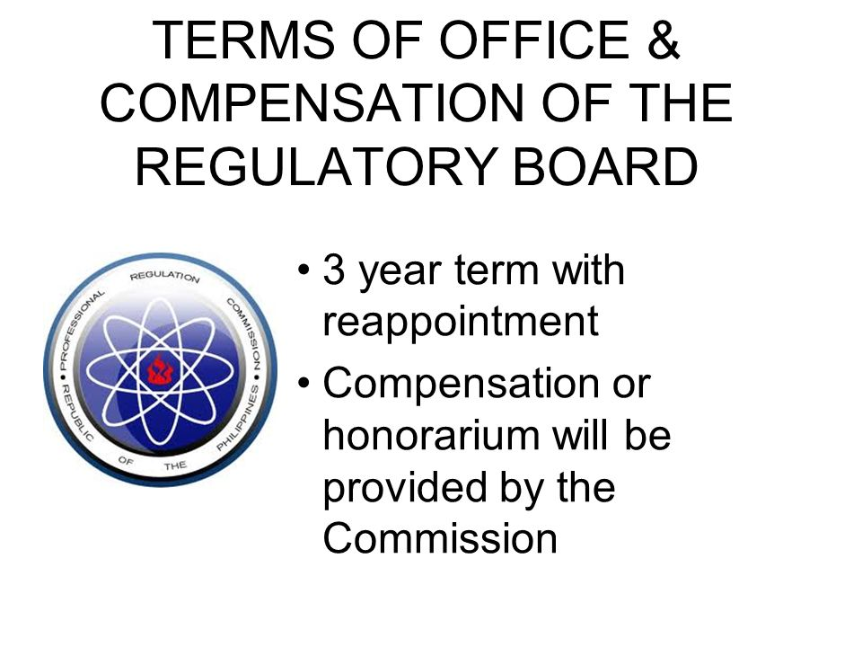 TERMS OF OFFICE & COMPENSATION OF THE REGULATORY BOARD