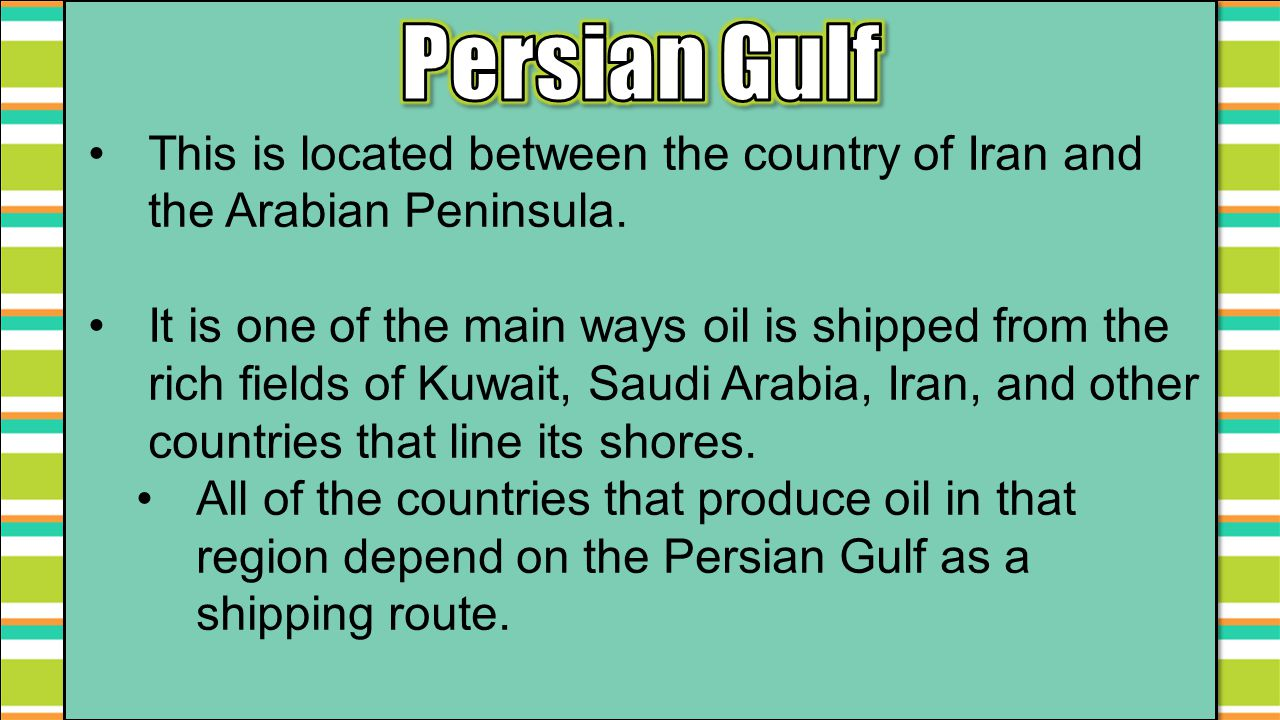 Persian Gulf This is located between the country of Iran and the Arabian Peninsula.