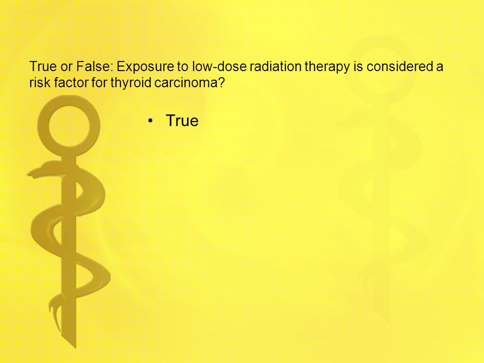 True or False: Exposure to low-dose radiation therapy is considered a risk factor for thyroid carcinoma