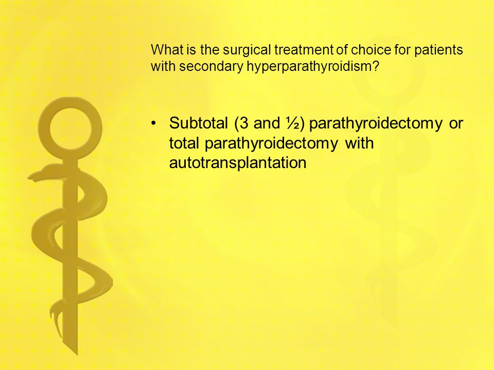 What is the surgical treatment of choice for patients with secondary hyperparathyroidism