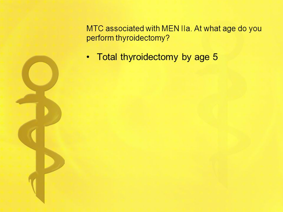 MTC associated with MEN IIa. At what age do you perform thyroidectomy