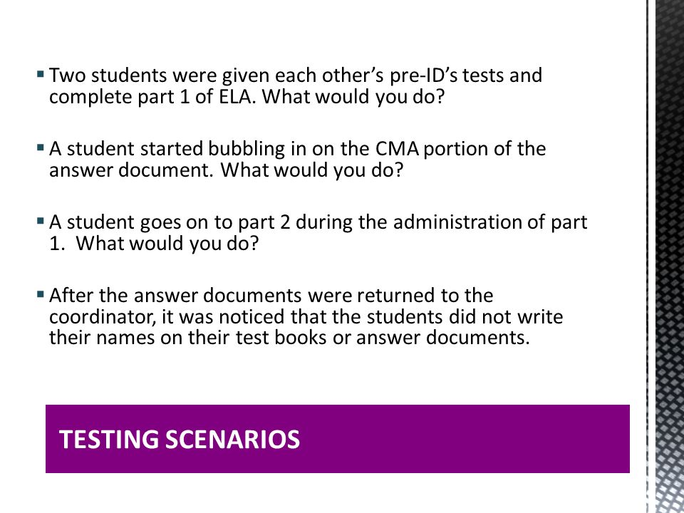 Two students were given each other's pre-ID's tests and complete part 1 of ELA. What would you do