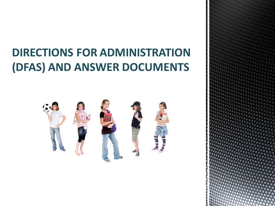 DIRECTIONS FOR ADMINISTRATION (DFAS) AND ANSWER DOCUMENTS